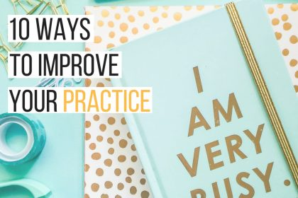 10 ways to improve your practice