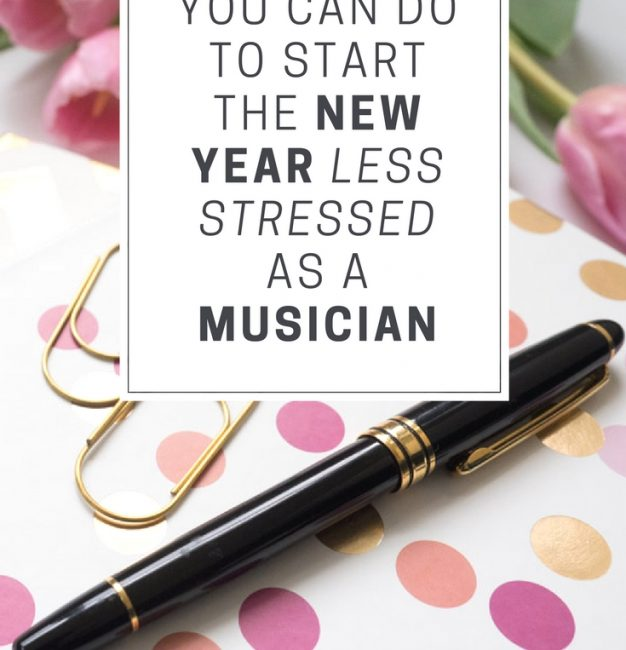 5 Things You Can do to Start the New Year Less Stressed as a Musician