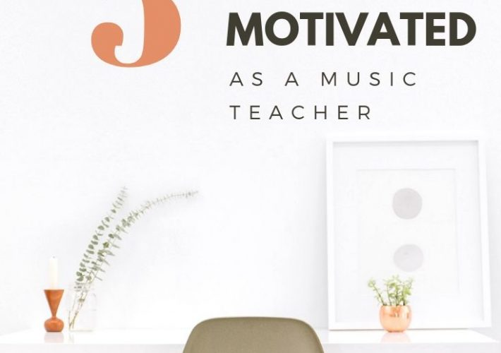 5 ways to stay motivated as a music teacher